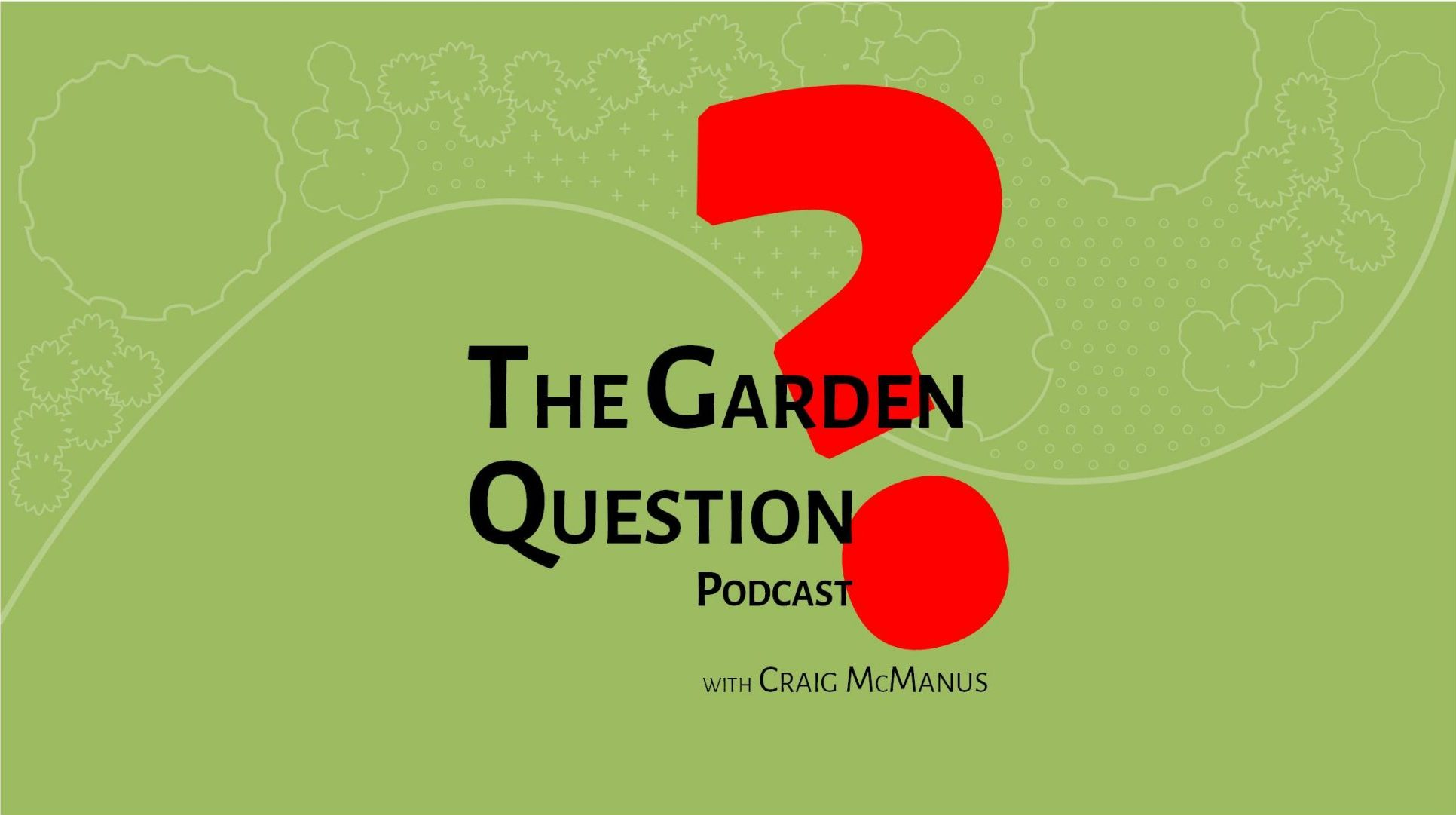 The Garden Question Podcast with Craig McManus